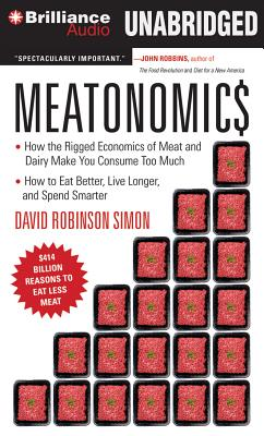 Meatonomics: How the Rigged Economics of Meat and Dairy Make You Consume Too Much--And How to Eat Better, Live Longer, and Spend Sm Cover Image