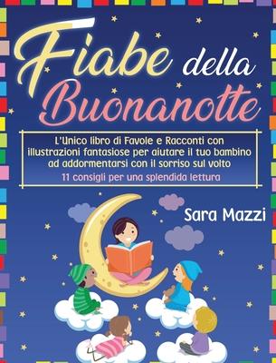 Fiabe Della Buonanotte: L'Unico libro di Favole e Racconti con illustrazioni fantasiose per aiutare il tuo bambino ad addormentarsi con il sor Cover Image