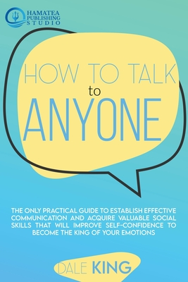 How to Talk to Anyone: The Only Practical Guide to Establish Effective Communication and Acquire Valuable Social Skills that will Improve Sel Cover Image