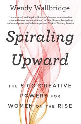 Spiraling Upward: The 5 Co-Creative Powers for Women on the Rise Cover Image
