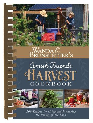 Wanda E. Brunstetter's Amish Friends Harvest Cookbook: Over 240 Recipes for Using and Preserving the Bounty of the Land Cover Image