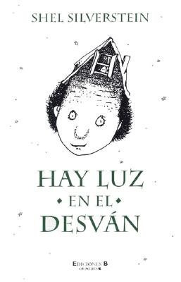 Hay Luz en el Desvan = A Light in the Attic Cover Image