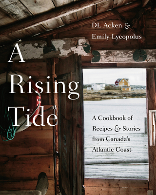 A Rising Tide: A Cookbook of Recipes and Stories from Canada's Atlantic Coast Cover Image