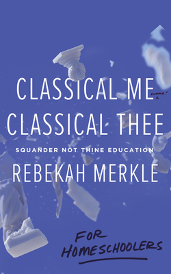 Classical Me, Classical Thee ... for Homeschoolers Cover Image