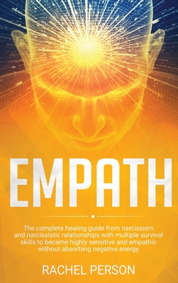 Empath: The Complete Healing Guide from Narcissism and Narcissistic Relationships with Multiple Survival Skills to Become High Cover Image