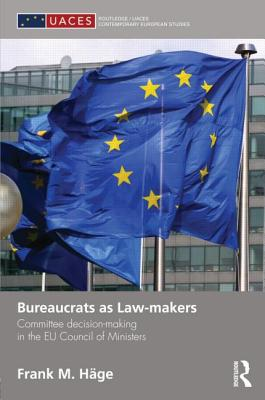 Bureaucrats as Law-makers: Committee decision-making in the EU Council of Ministers (Routledge/UACES Contemporary European Studies) Cover Image