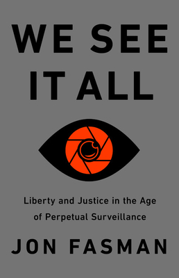 We See It All: Liberty and Justice in an Age of Perpetual Surveillance Cover Image