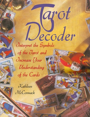 Tarot Decoder: Interpret the Symbols of the Tarot and Increase Your Understanding of the Cards Cover Image