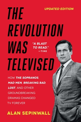 The Revolution Was Televised: How The Sopranos, Mad Men, Breaking Bad, Lost, and Other Groundbreaking Dramas Changed TV Forever Cover Image