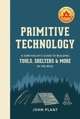 Primitive Technology: A Survivalist's Guide to Building Tools, Shelters, and More in the Wild Cover Image