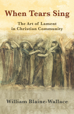 When Tears Sing: The Art of Lament in Christian Community Cover Image