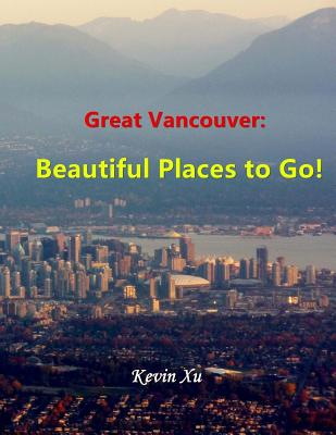 Great Vancouver: Beautiful Places to Go! Cover Image
