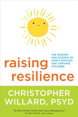 Raising Resilience: The Wisdom and Science of Happy Families and Thriving Children Cover Image