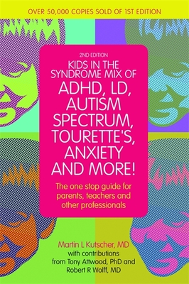 Kids in the Syndrome Mix of Adhd, LD, Autism Spectrum, Tourette's, Anxiety, and More!: The One-Stop Guide for Parents, Teachers, and Other Professiona Cover Image