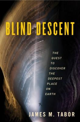 Blind Descent: The Quest to Discover the Deepest Place on Earth Cover Image
