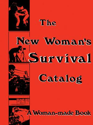 The New Woman's Survival Catalog: A Woman-Made Book Cover Image