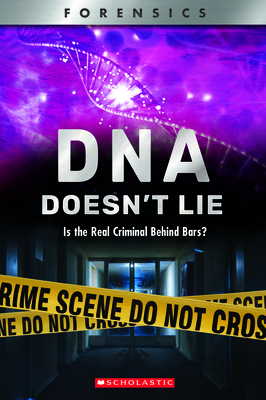 DNA Doesn't Lie (XBooks) (Library Edition): Is the Real Criminal Behind Bars? (XBooks: Forensics) Cover Image
