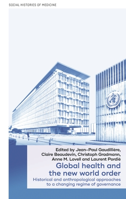 Global Health and the New World Order: Historical and Anthropological Approaches to a Changing Regime of Governance Cover Image