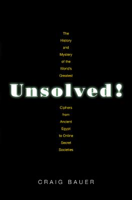 Unsolved!: The History and Mystery of the World's Greatest Ciphers from Ancient Egypt to Online Secret Societies Cover Image