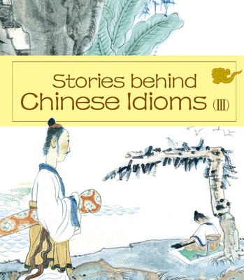 Stories Behind Chinese Idioms (III) Cover Image