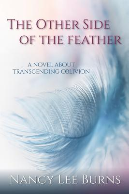 The Other Side of the Feather: A Novel Transcending Oblivion Cover Image