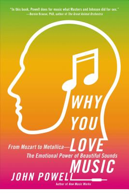 Why You Love Music: From Mozart to Metallica--The Emotional Power of Beautiful Sounds Cover Image
