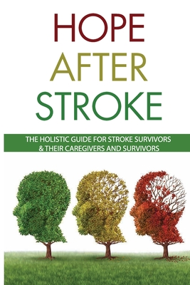 Hope After Stroke: The Holistic Guide For Stroke Survivors & Their Caregivers and Survivors: Stroke Rehabilitation Guidelines Cover Image