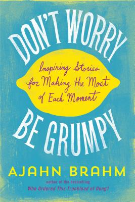 Don't Worry, Be Grumpy: Inspiring Stories for Making the Most of Each Moment Cover Image