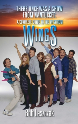 There Once Was a Show from Nantucket (hardback): A Complete Guide to the TV Sitcom Wings Cover Image