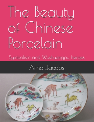 The Beauty of Chinese Porcelain: Symbolism and Wushuangpu heroes Cover Image