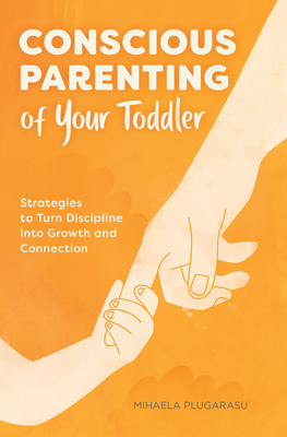 Conscious Parenting of Your Toddler: Strategies to Turn Discipline Into Growth and Connection Cover Image