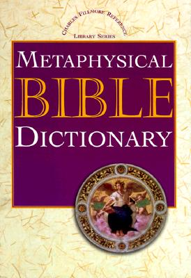 Metaphysical Bible Dictionary (Charles Fillmore Reference Library) Cover Image
