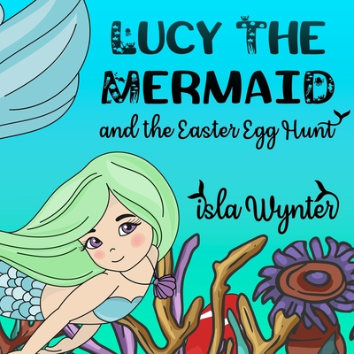 Cover for Lucy the Mermaid and the Easter Egg Hunt