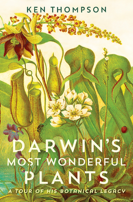 Darwin's Most Wonderful Plants: A Tour of His Botanical Legacy Cover Image