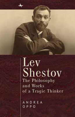 Lev Shestov: The Philosophy and Works of a Tragic Thinker Cover Image