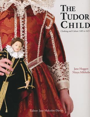 The Tudor Child: Clothing and Culture 1485 to 1625 Cover Image