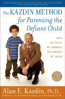 The Kazdin Method for Parenting the Defiant Child: With No Pills, No Therapy, No Contest of Wills Cover Image