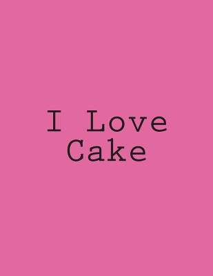 I Love Cake: Notebook Large Size 8.5 x 11 Ruled 150 Pages Cover Image
