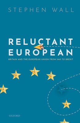 Reluctant European: Britain and the European Union from 1945 to Brexit Cover Image