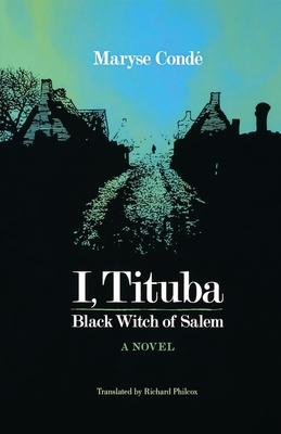 I, Tituba, Black Witch of Salem (CARAF Books: Caribbean and African Literature Translated from French) Cover Image