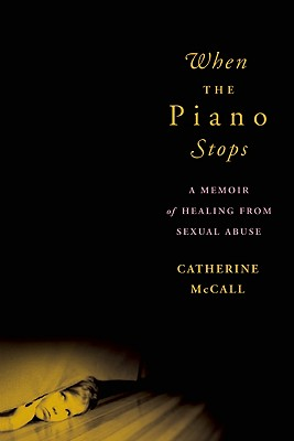 When the Piano Stops: A Memoir of Healing from Sexual Abuse Cover Image