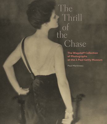 The Thrill of the Chase: The Wagstaff Collection of Photographs at the J. Paul Getty Museum Cover Image