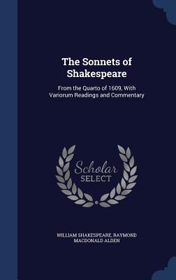 The Sonnets of Shakespeare: From the Quarto of 1609, with Variorum Readings and Commentary Cover Image