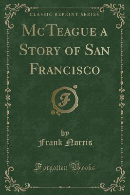 McTeague a Story of San Francisco (Classic Reprint) Cover Image