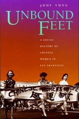 Unbound Feet: A Social History of Chinese Women in San Francisco Cover Image
