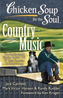 Chicken Soup for the Soul: Country Music: The Inspirational Stories behind 101 of Your Favorite Country Songs Cover Image