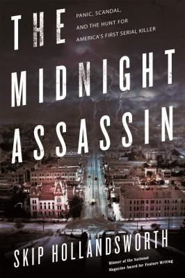 The Midnight Assassin: Panic, Scandal, and the Hunt for America's First Serial Killer Cover Image