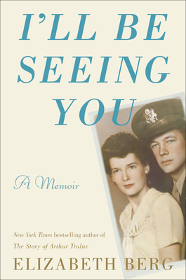 I'll Be Seeing You: A Memoir Cover Image