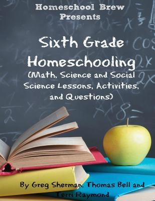 Sixth Grade Homeschooling: (Math, Science and Social Science Lessons, Activities, and Questions) Cover Image