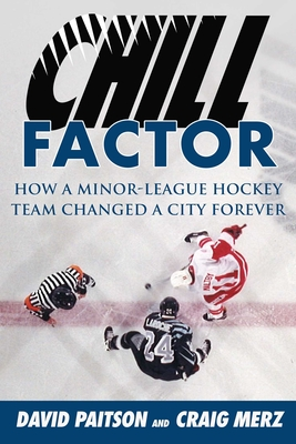 Chill Factor: How a Minor-League Hockey Team Changed a City Forever Cover Image